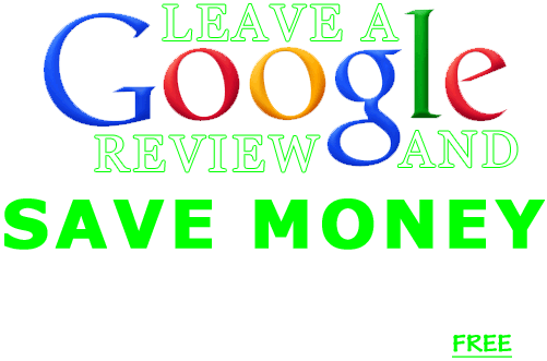 Leave us a Google review and save money!